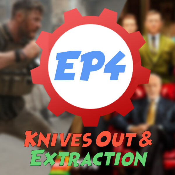 Episode 4 - Knives out and extraction