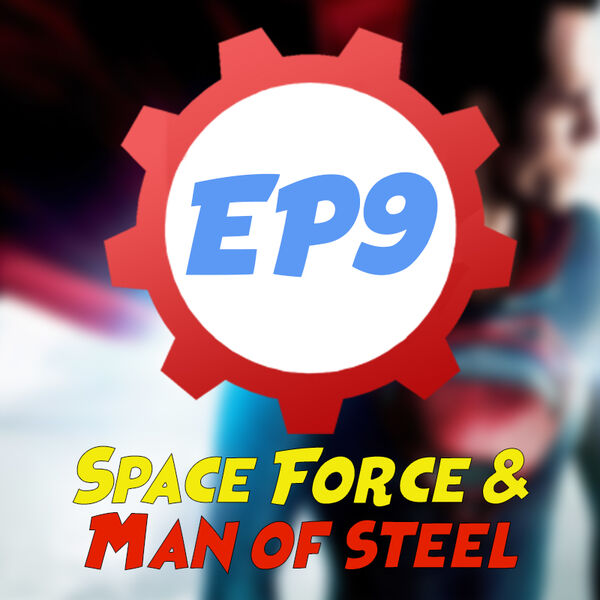 Ep9 Space force and man of steel