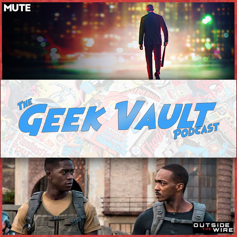 Episode 43: Outside the Wire, Mute, Kong v Godzilla Trailer, & much more!
